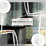 True Love Waits: Christopher O'Riley Plays Radiohead
