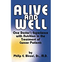 Alive and Well: One Doctor's Experience With Nutrition in the Treatment of Cancer...