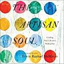 The Artisan Soul: Crafting Your Life into a Work of Art Audiobook by Erwin Raphael McManus Narrated by Erwin Raphael McManus
