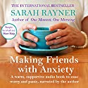 Making Friends with Anxiety: A Warm, Supportive Little Book to Help Ease Worry and Panic Hörbuch von Sarah Rayner Gesprochen von: Sarah Rayner