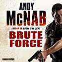 Brute Force: Nick Stone, Book 11 Audiobook by Andy McNab Narrated by Paul Thornley