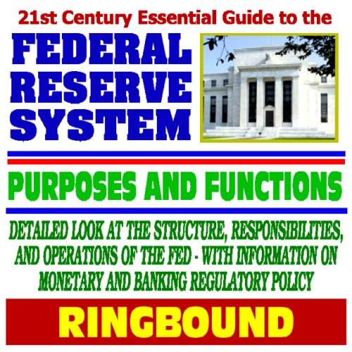 21st Century Essential Guide to the Federal Reserve System, Purposes, and Functions: Detailed Look at the Structure, Responsibilities, and Operations of the Fed (Ringbound) ebook