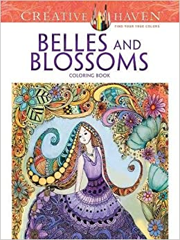 creative haven belles and blossoms coloring book creative haven coloring books amazoncouk krisa bousquet 9780486805887 books - Creative Haven Coloring Books