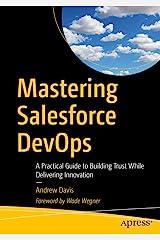 Mastering Salesforce DevOps: A Practical Guide to Building Trust While Delivering Innovation Kindle Edition