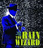 img - for The Rain Wizard: The Amazing, Mysterious, True Life of Charles Mallory Hatfield book / textbook / text book