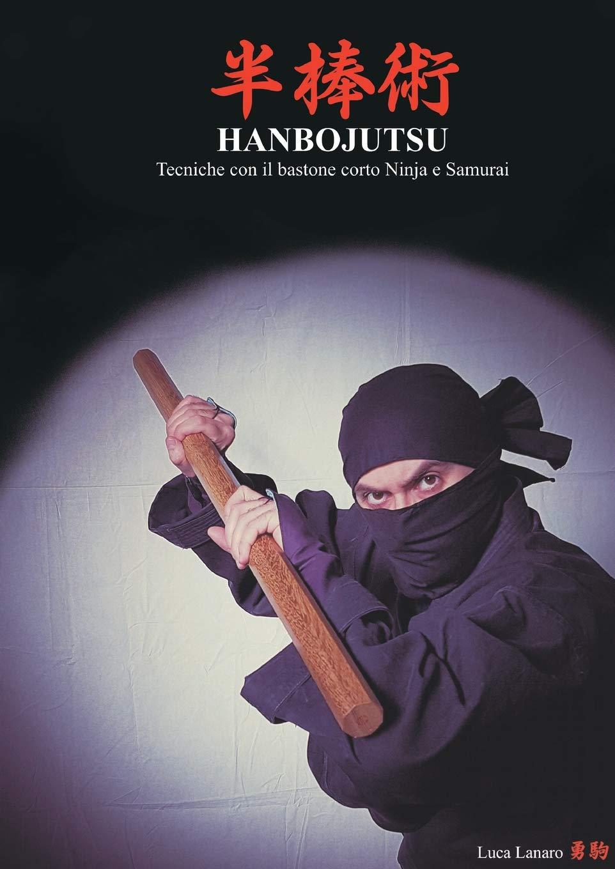 HANBOJUTSU Tecniche del bastone corto Ninja e Samurai ...
