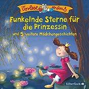Funkelnde Sterne für die Prinzessin und 5 weitere Mädchengeschichten (Vorlesemaus) | Julia Breitenöder