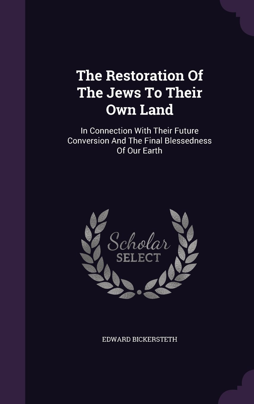 Download The Restoration Of The Jews To Their Own Land: In Connection With Their Future Conversion And The Final Blessedness Of Our Earth PDF