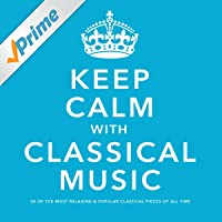 Keep Calm With Classical Music: 40 of the Most Relaxing & Popular Classical Pieces of All Time