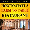 Discover the Fastest, Cheapest, and Easiest Way to Start a Farm to Table Restaurant