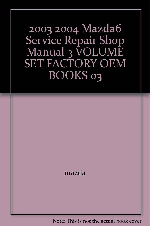 2003 2004 Mazda6 Service Repair Shop Manual 3 VOLUME SET FACTORY OEM BOOKS  03: mazda: Amazon.com: Books