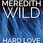 Hard Love: The Hacker Series #5 Audiobook by Meredith Wild Narrated by Jennifer Stark, William Munt