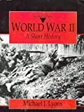 World War II : A Short History, Lyons, Michael J., 0135011566