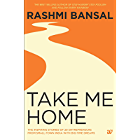 TAKE ME HOME: THE INSPIRING STORIES OF 20 ENTREPRENEURS FROM SMALL-TOWN INDIA WITH BIG-TIME DREAMS