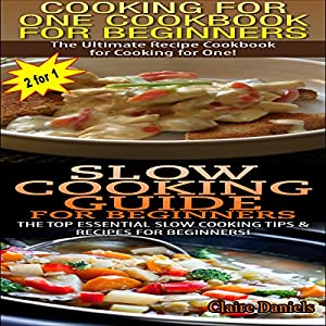 Cooking For One Cookbook For Beginners & Slow Cooking Guide For Beginners Audiobook