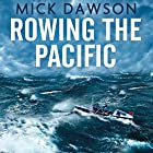 Rowing the Pacific: 7,000 Miles from Japan to San Francisco Hörbuch von Mick Dawson Gesprochen von: Mick Dawson