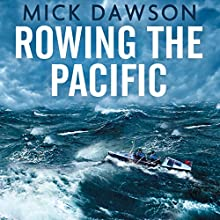 Rowing the Pacific: 7,000 Miles from Japan to San Francisco Audiobook by Mick Dawson Narrated by Mick Dawson