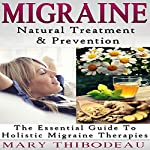 Migraine: Natural Treatment and Prevention: The Essential Guide to Holistic Migraine Therapies: Natural Wellness Featuring Holistic, Herbal and Plant-Based Therapies, Book 3 | Mary Thibodeau