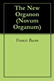 The New Organon (Novum Organum) (English Edition)