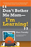 Don't Bother Me Mom-I'm Learning!: How Computer And Video Games Are Preparing Your Kids for Twenty-First Century Success - And How You Can Help!