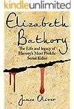 Elizabeth Bathory:  Life and Legacy of Histories Most Prolific Female Serial Killer (Vampire, Serial Killers, Female Killers, True Vampires)