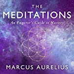 The Meditations: An Emperor's Guide to Mastery | Marcus Aurelius,Ancient Renewal,Sam Torode