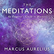 The Meditations: An Emperor's Guide to Mastery Audiobook by Ancient Renewal, Marcus Aurelius, Sam Torode Narrated by Sam Torode