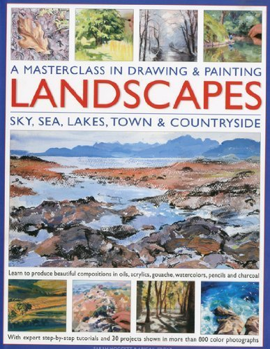 Drawing and Painting Landscapes, a Masterclass: Learn to Produce Beautiful Landscapes in Oil, Acrylic, Gouache, Watercolour, Pencil and Charcoal (Masterclass in Drawing & Paint) by Abigail Edgar, Sarah Hoggett (2009) Hardcover