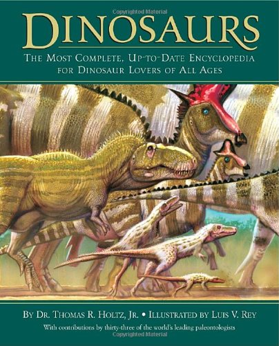 Dinosaurs: The Most Complete, Up-to-Date Encyclopedia for Dinosaur Lovers of All (Most Complete Collection)