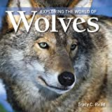 Exploring the World of Wolves, Tracy C. Read, 1554076552