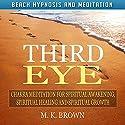 Third Eye: Chakra Meditation for Spiritual Awakening, Spiritual Healing and Spiritual Growth via Beach Hypnosis and Meditation Speech by M. K. Brown Narrated by Anna Winters