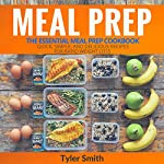 Meal Prep: The Essential Meal Prep Cookbook: Quick, Simple, and Delicious Recipes for Rapid Weight Loss | Tyler Smith