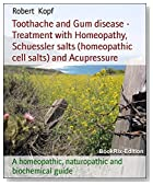 Toothache and Gum disease - Treatment with Homeopathy, Schuessler salts (homeopathic cell salts) and Acupressure: A homeopathic, naturopathic and biochemical guide