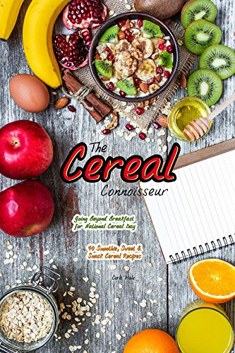 The Cereal Connoisseur: Going Beyond Breakfast for National Cereal Day - 40 Smoothie, Sweet & Snack Cereal Recipes by [Hale, Carla]