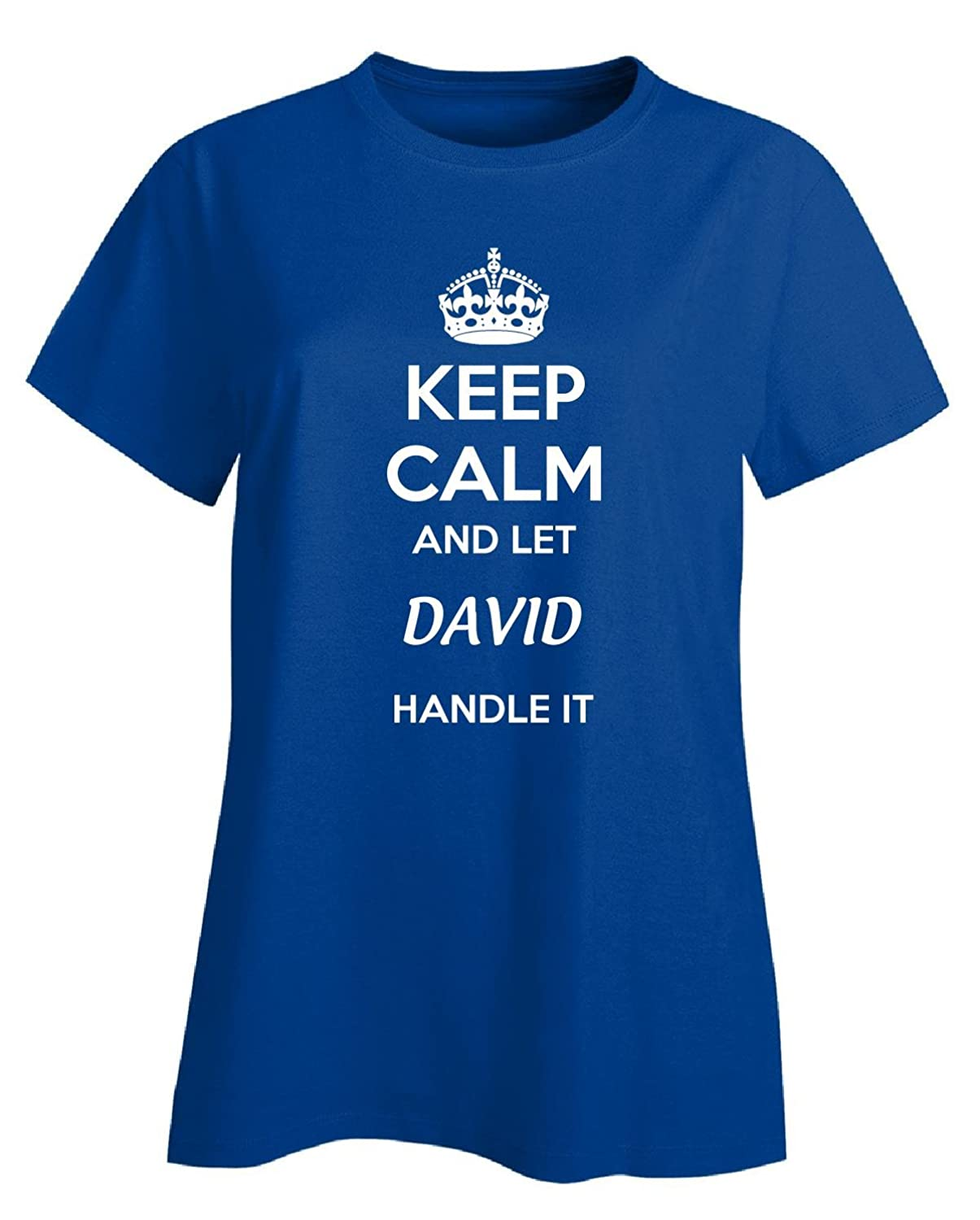 Keep Calm And Let David Handle It - Ladies T-shirt