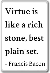 Virtue is like a rich stone, best plain set.... - Francis Bacon quotes fridge magnet, White