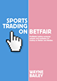 Sports Trading On Betfair: Profitable Betting Exchange Systems for Trading on Betfair and Betdaq (English Edition)