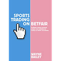 Sports Trading On Betfair: Profitable Betting Exchange Systems for Trading on Betfair and Betdaq