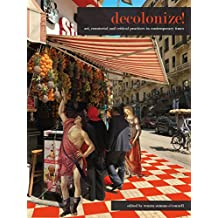 Decolonize!:  Art, curatorial and critical practices in contemporary times