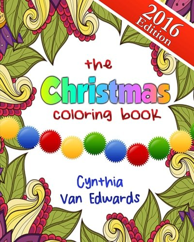 Download The Christmas Coloring Book: The Adult Coloring Book of Stress Relieving Patterns, Trees, Wreathes, Snowmen and More for Christmas and the Holidays! ... & Coloring Books for Children (Volume 6) ebook
