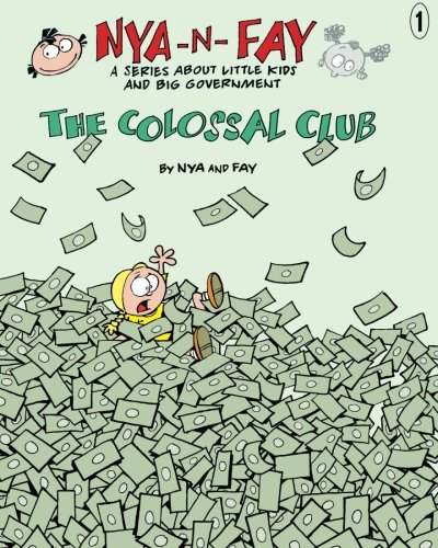 The Colossal Club (Nya-n-Fay; A Series about Little Kids and Big Government) (Volume 1)