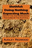 Slothful: Doing Nothing Expecting Much: Identifying And Overcoming The Curse Of The Slothful