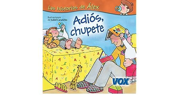 Adiós, chupete (Las Historias De Alex / Alexs Stories) (Spanish ...