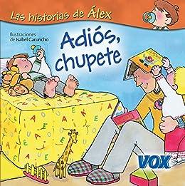 Adiós, chupete (Las Historias De Alex / Alexs Stories ...