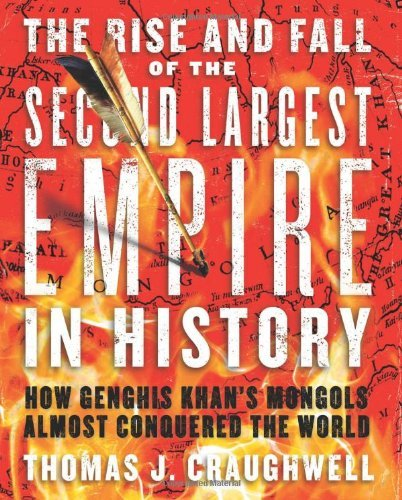 The Rise and Fall of the Second Largest Empire in History: How Genghis Khan's Mongols Almost Conquered the World cover