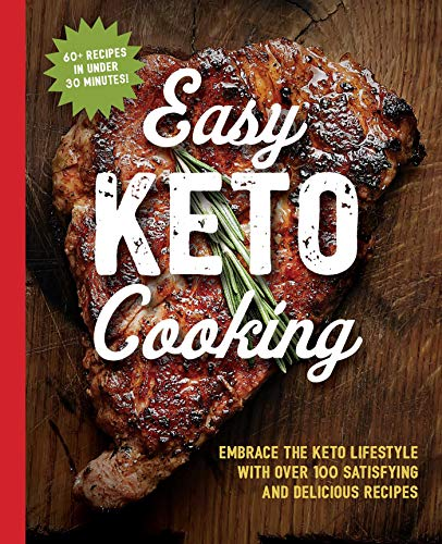 Easy Keto Cooking: Embrace the Keto Lifestyle with Over 100 Satisfying and Delicious Recipes