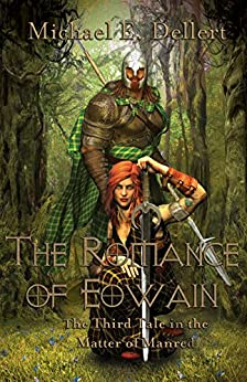 The Romance of Eowain: Third Tale in the Matter of Manred by [Dellert, Michael E.]