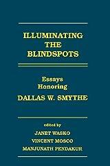 Illuminating the Blindspots: Essays Honoring Dallas W Smythe (Human/Computer Interaction) Paperback