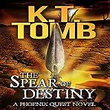 The Spear of Destiny: A Phoenix Quest Adventure, Book 2