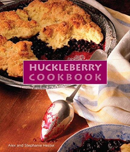 Huckleberry Cookbook by Stephanie Hester, Alex Hester